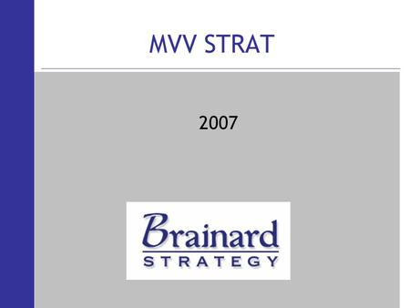 MVV STRAT 2007. Mission (Why We Exist) To Increase enterprise Value Personal Objectives (What Each Employee Needs To Do) Strategic Initiatives (What We.