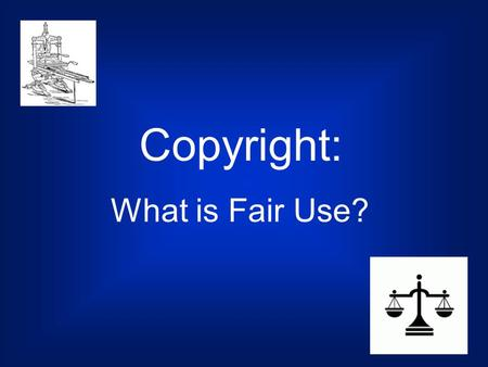 Copyright: What is Fair Use?. Copyright is protection for the authors of creative works, but what does it protect?