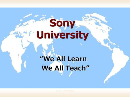 "Sony Corporation Sony University "" We All Learn We All Teach "" We All Teach """