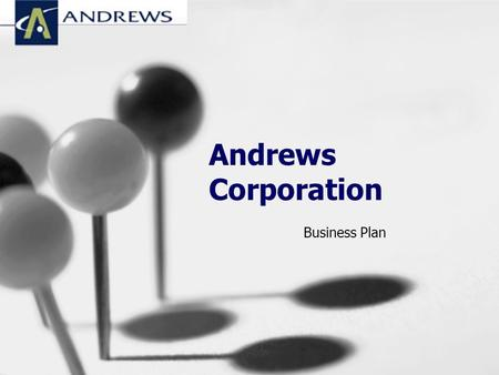 Andrews Corporation Business Plan. Why Prepare a Business Plan? Determine where the company needs to go Forewarn of possible roadblocks along the way.
