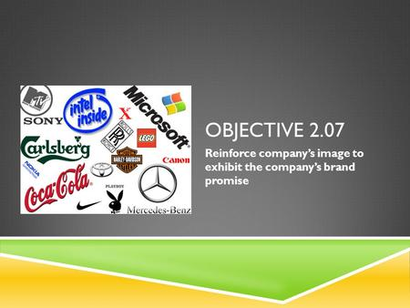 OBJECTIVE 2.07 Reinforce company's image to exhibit the company's brand promise.