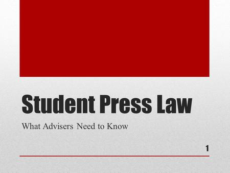 Student Press Law What Advisers Need to Know 1. CENSORSHIP Censorship does not teach responsibility. 2.