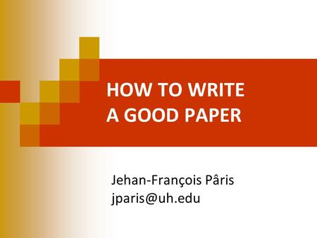 HOW TO WRITE A GOOD PAPER Jehan-François Pâris