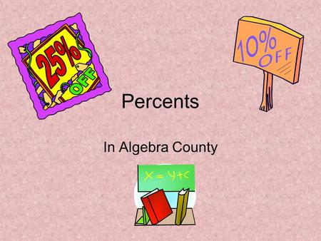 Percents In Algebra County. Things to remember: Of means multiply To convert a decimal to a percent, move the decimal two places to the right. To convert.