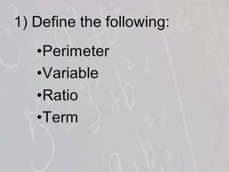 1) Define the following: Perimeter Variable Ratio Term.