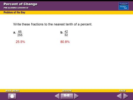 Percent of Change PRE-ALGEBRA LESSON 6-8 6-8 Write these fractions to the nearest tenth of a percent. a. b. 65 255 42 52 25.5%80.8%