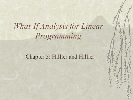 What-If Analysis for Linear Programming Chapter 5: Hillier and Hillier.
