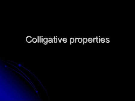 Colligative properties. Colligative property- a property of a solution that depends on concentration of solute (the number of solute particles dissolved)