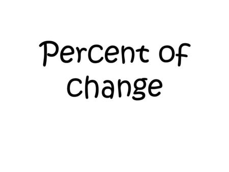 Percent of change. Find the percent of change from a 28 to a 21 Step 1: Subtract 28-21 = 7 Step 2: Make a fraction Difference Original amount 7 28 Step.