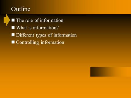 Outline The role of information What is information? Different types of information Controlling information.