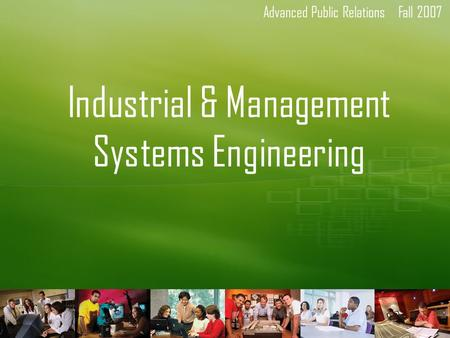 Advanced Public RelationsFall 2007 Industrial & Management Systems Engineering.