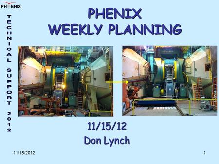 11/15/20121 PHENIX WEEKLY PLANNING 11/15/12 Don Lynch.