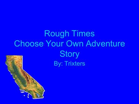 Rough Times Choose Your Own Adventure Story By: Trixters.