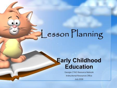 Lesson Planning Early Childhood Education Georgia CTAE Resource Network Instructional Resources Office July 2009.