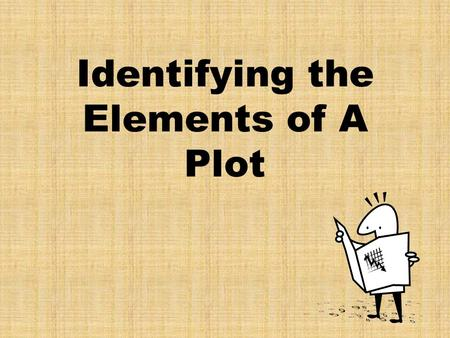 Identifying the Elements of A Plot. Plot (definition) Plot is the organized pattern or sequence of events that make up a story. Every plot is made up.