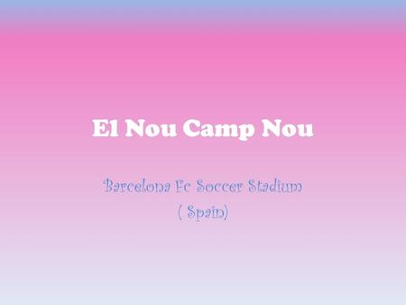 El Nou Camp Nou Barcelona Fc Soccer Stadium ( Spain)