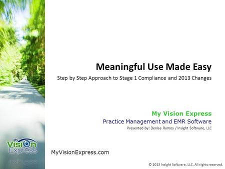 Meaningful Use Made Easy Step by Step Approach to Stage 1 Compliance and 2013 Changes My Vision Express Practice Management and EMR Software Presented.