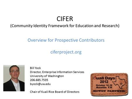 CIFER (Community Identity Framework for Education and Research) Overview for Prospective Contributors ciferproject.org Bill Yock Director, Enterprise Information.
