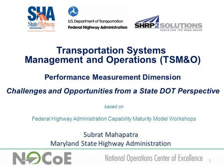 1 based on Federal Highway Administration Capability Maturity Model Workshops Transportation Systems Management and Operations (TSM&O) Performance Measurement.