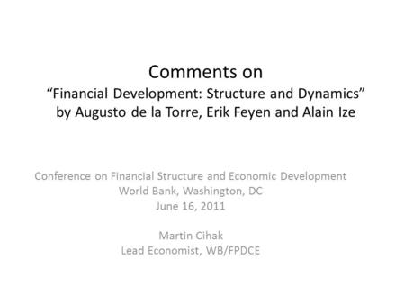 "Comments on ""Financial Development: Structure and Dynamics"" by Augusto de la Torre, Erik Feyen and Alain Ize Conference on Financial Structure and Economic."