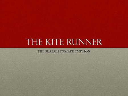 THE KITE RUNNER THE SEARCH FOR REDEMPTION. AFGHANISTAN: A WORLD OF DIVISIONS There are several divisions within Afghan society during the 1970's. Hosseini.