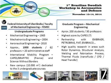 Federal University of Uberlândia / Faculty of Mechanical Engineering – FEMEC Graduate Program – Mechanical Engineering Undergraduate Programs Mechanical.