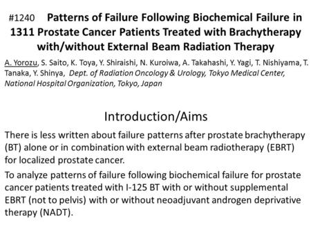 Introduction/Aims There is less written about failure patterns after prostate brachytherapy (BT) alone or in combination with external beam radiotherapy.