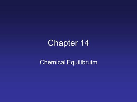 Chapter 14 Chemical Equilibruim. Objectives Describe chemical equilibrium Write an equilibrium constant expression Calculate the equilibrium constant.