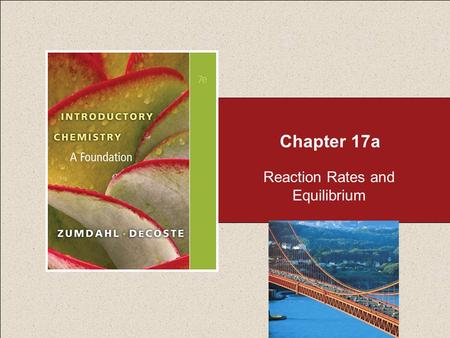 Chapter 17a Reaction Rates and Equilibrium. Chapter 17 Table of Contents Copyright © Cengage Learning. All rights reserved 2 17.1 How Chemical Reactions.