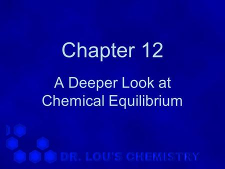 Chapter 12 A Deeper Look at Chemical Equilibrium.