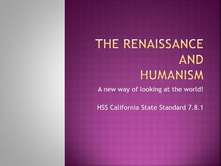 A new way of looking at the world! HSS California State Standard 7.8.1.