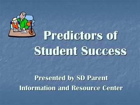 Predictors of Student Success Presented by SD Parent Information and Resource Center.