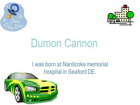 Dumon Cannon I was born at Nanticoke memorial hospital in Seaford DE.