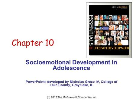 (c) 2012 The McGraw-Hill Companies, Inc. Chapter 10 Socioemotional Development in Adolescence PowerPoints developed by Nicholas Greco IV, College of Lake.