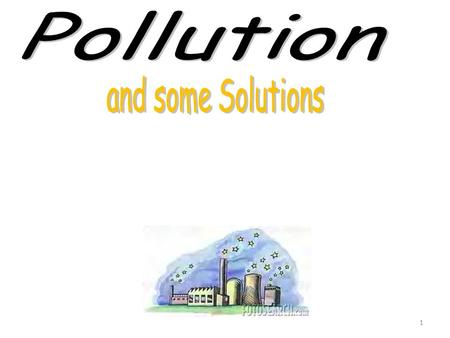 1. 2 Solid Waste Air Water Pollution What kinds <strong>of</strong> pollution are there?