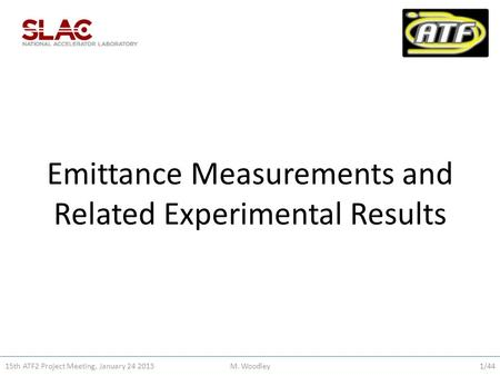 Emittance <strong>Measurements</strong> and Related Experimental Results 15th ATF2 Project Meeting, January 24 2013M. Woodley1/44.