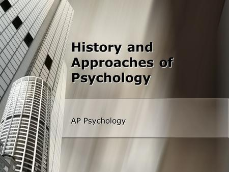 History and Approaches of Psychology AP Psychology.
