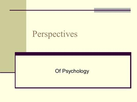 Perspectives Of Psychology. Biological Perspective Emphasizes physical causes of behavior Look for connections between events in the brain and behavior/mental.