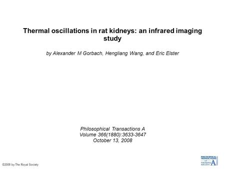 Thermal oscillations in rat kidneys: an infrared imaging study by Alexander M Gorbach, Hengliang Wang, and Eric Elster Philosophical Transactions A Volume.