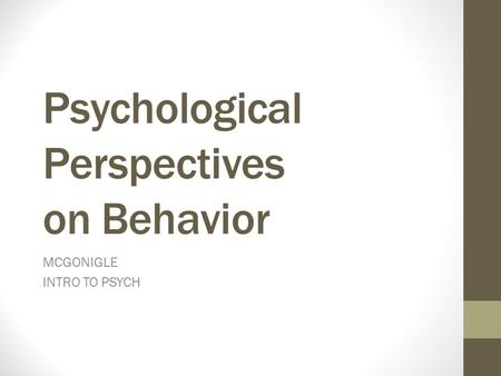 Psychological Perspectives on Behavior MCGONIGLE INTRO TO PSYCH.