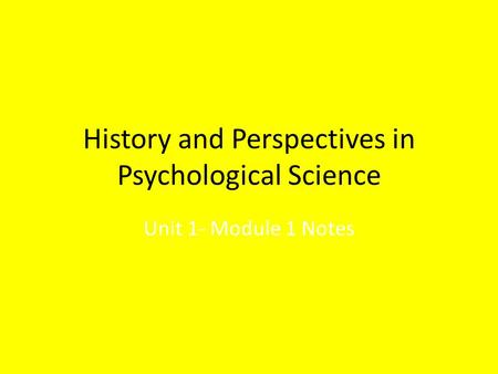 History and Perspectives in Psychological Science Unit 1- Module 1 Notes.
