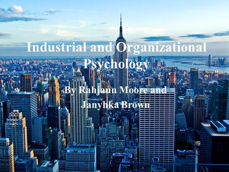 Industrial and Organizational Psychology By Rahjaun Moore and Janyhka Brown.