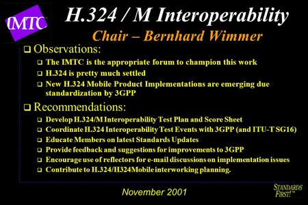 November 2001 H.324 / M Interoperability Chair – Bernhard Wimmer q Observations:  The IMTC is the appropriate forum to champion this work  H.324 is pretty.