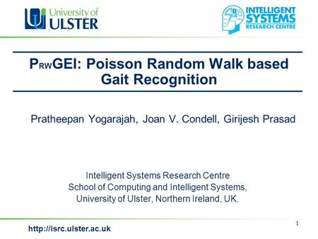 P RW GEI: Poisson Random Walk based Gait Recognition Intelligent Systems Research Centre School of Computing and Intelligent Systems,