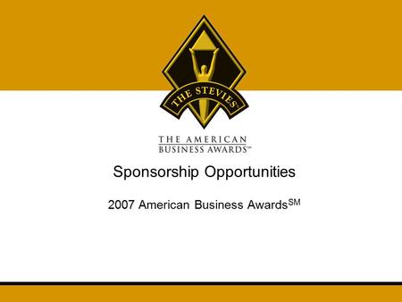 Sponsorship Opportunities 2007 American Business Awards SM.