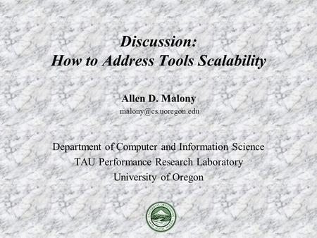 Allen D. Malony Department of Computer and Information Science TAU Performance Research Laboratory University of Oregon Discussion: