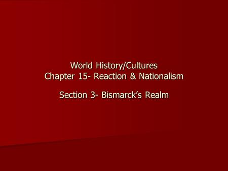 World History/Cultures Chapter 15- Reaction & Nationalism Section 3- Bismarck's Realm.