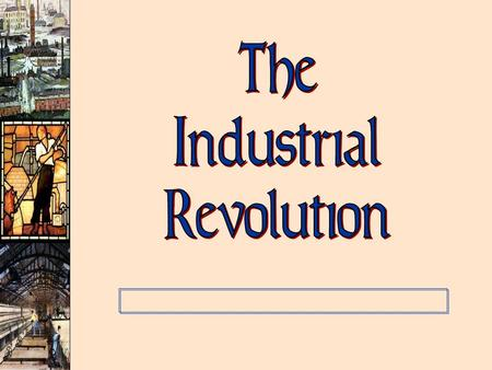 The Industrial Revolution.