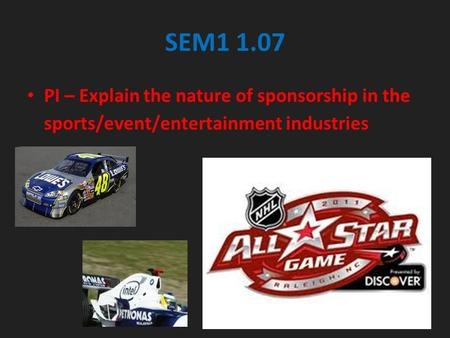 SEM1 1.07 PI – Explain the nature of sponsorship in the sports/event/entertainment industries.