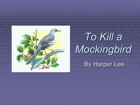 To Kill a Mockingbird By Harper Lee. Setting  Maycomb, Alabama (fictional city)  1933-1935  Although slavery has long been abolished, racial segregation.